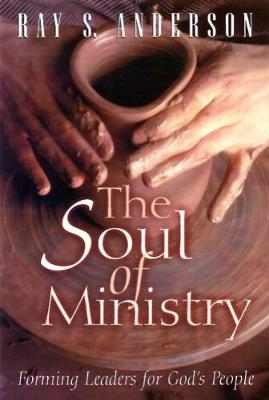 The Soul of Ministry: Forming Leaders for God's People