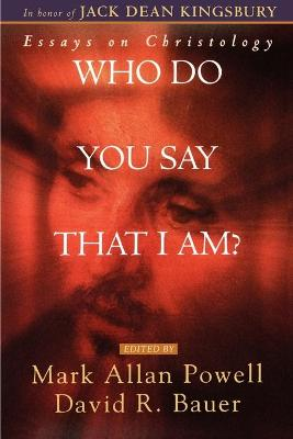 Who Do You Say That I Am?: Essays on Christology