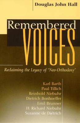"""Remembered Voices: Reclaiming the Legacy of """"Neo-Orthodoxy"""""""