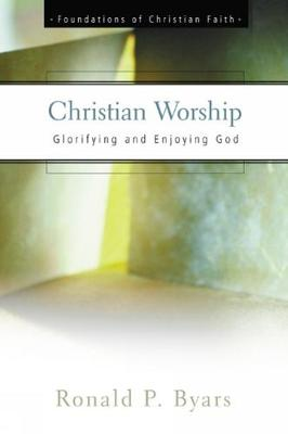 Christian Worship: Glorifying and Enjoying God