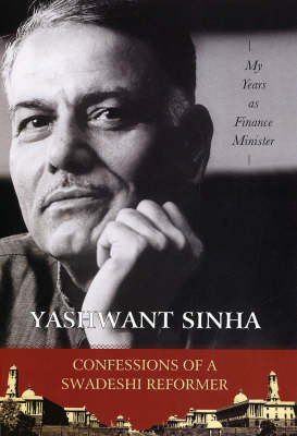 Confessions of a Swadeshi Reformer: My Years as a Finance Minister