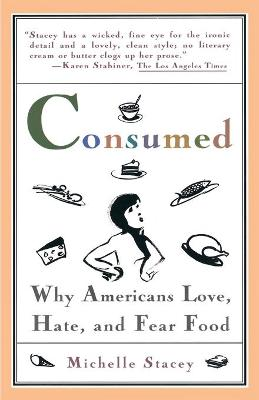 Consumed: Why Americans Love, Hate, and Fear Food