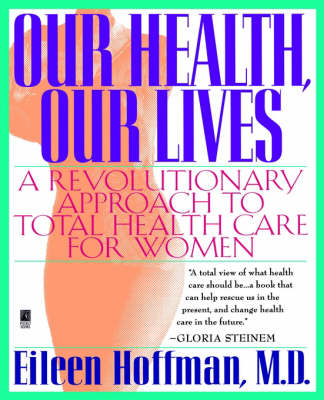 Our Health, Our Lives: A Revolutionary Approach to Total Health Care for Women