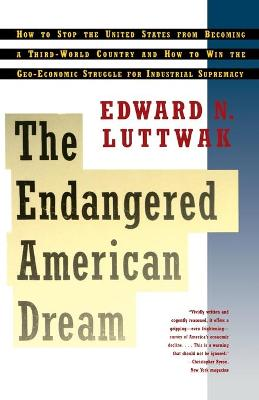 The Endangered American Dream: How to Stop the United States from Becoming a Third World Country and How to Win the Geo-Economic Struggle for Industrial Supremacy