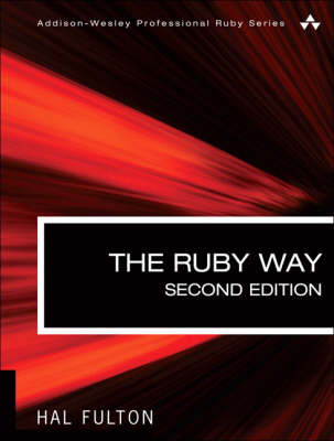 The Ruby Way, Second Edition: Solutions and Techniques in Ruby Programming