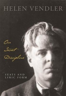 Our Secret Discipline: Yeats and Lyric Form