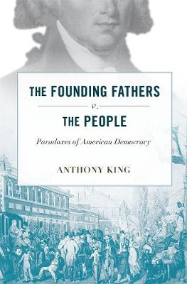 The Founding Fathers v. the People: Paradoxes of American Democracy
