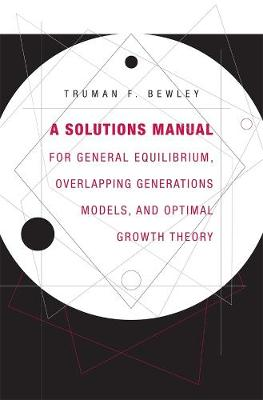 A Solutions Manual for <i>General Equilibrium, Overlapping Generations Models, and Optimal Growth Theory</i>