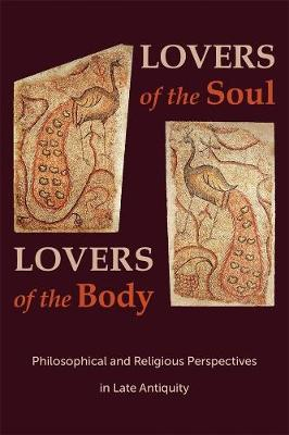 Lovers of the Soul, Lovers of the Body: Philosophical and Religious Perspectives in Late Antiquity