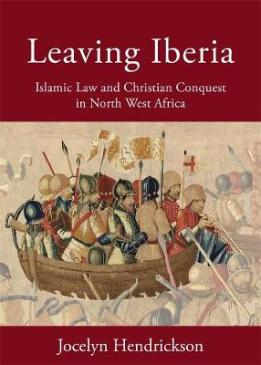 Leaving Iberia: Islamic Law and Christian Conquest in North West Africa
