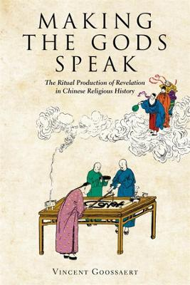 Making the Gods Speak: The Ritual Production of Revelation in Chinese Religious History