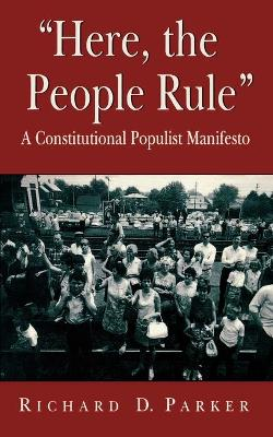 Here, the People Rule: A Constitutional Populist Manifesto