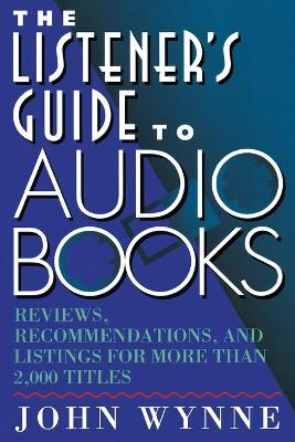 The Listener's Guide to Books on Tape: Reviews, Recommendations, and Listings for More Than 2, 000 Audio Titles