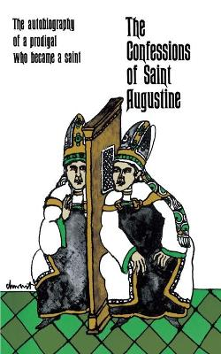 The Confessions of Saint Augustine: The Autobiography of a Prodigal Who Became a Saint
