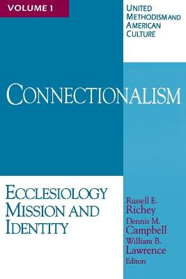 United Methodism and American Culture: v. 1: Connectionalism: Ecclesiology, Mission and Identity