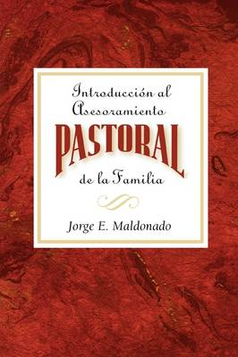 Introduccion Al Asesoramiento Pastoral De La Familia: Introduction to Pastoral Family Counseling Spanish