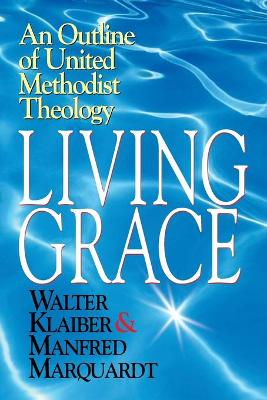 Living Grace: An Outline of United Methodist Theology / Walter Klaiber & Manfred Marquardt ; Translated and Adapted by J. Steven O'Malley and Ulrike R.M. Guthrie.