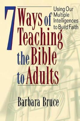 7 Ways of Teaching Bible to Adults: Using Our Multiple Intelligences to Build Faith