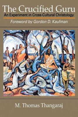 The Crucified Guru: Experiment in Cross-Cultural Christology
