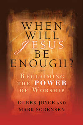 When Will Jesus be Enough?: Reclaiming the Power of Worship