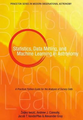 Statistics, Data Mining, and Machine Learning in Astronomy: A Practical Python Guide for the Analysis of Survey Data