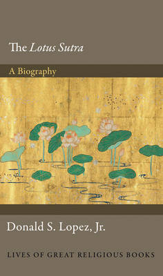 The Lotus Sutra: A Biography