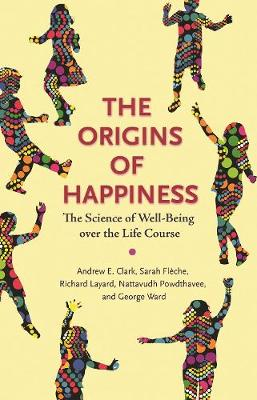 The Origins of Happiness: The Science of Well-Being over the Life Course