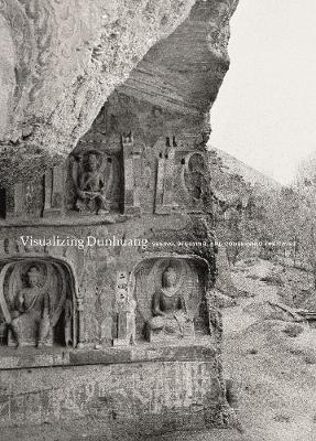 Visualizing Dunhuang: Seeing, Studying, and Conserving the Caves