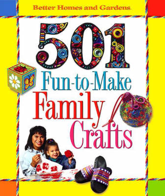 """""""Better Homes and Gardens"""" 101 Fun-to-make Family Crafts"""