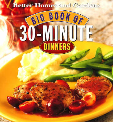 """""""Better Homes and Gardens"""" Big Book of 30-minute Dinners"""