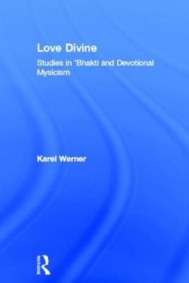 Love Divine: Studies in 'Bhakti and Devotional Mysticism