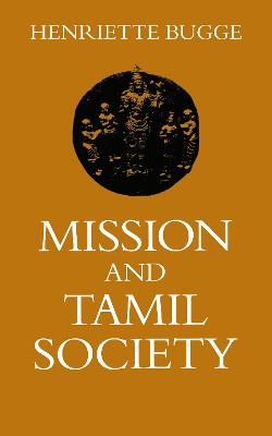Mission and Tamil Society: Social and Religious Change in South India (1840-1900)