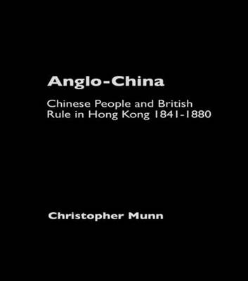 Anglo-China: Chinese People and British Rule in Hong Kong, 1841-1880