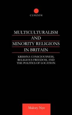 Multiculturalism and Minority Religions in Britain: Krishna Consciousness, Religious Freedom and the Politics of Location