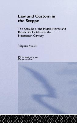 Law and Custom in the Steppe: The Kazakhs of the Middle Horde and Russian Colonialism in the Nineteenth Century