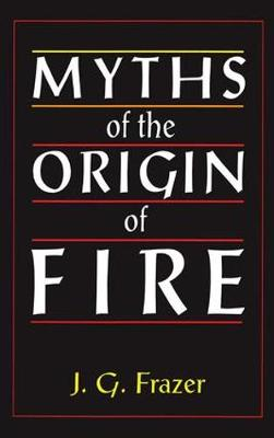 Myths of the Origin of Fire