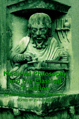 Medieval Philosophy and the Classical Tradition: In Islam, Judaism and Christianity