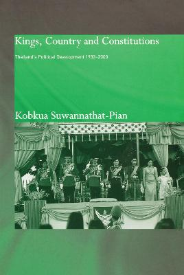 Kings, Country and Constitutions: Thailand's Political Development 1932-2000