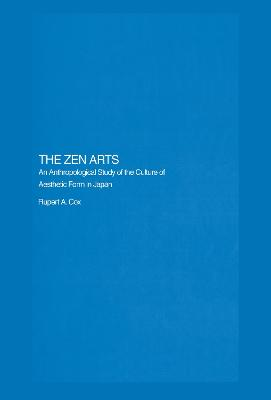 The Zen Arts: An Anthropological Study of the Culture of Aesthetic Form in Japan