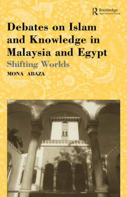 Debates on Islam and Knowledge in Malaysia and Egypt: Shifting Worlds