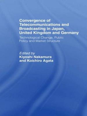 Convergence of Telecommunications and Broadcasting in Japan, United Kingdom and Germany: Technological Change, Public Policy and Market Structure