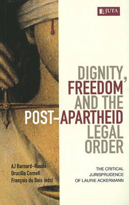Dignity, freedom and the post-apartheid legal order: The critical jurisprudence of Laurie Ackermann