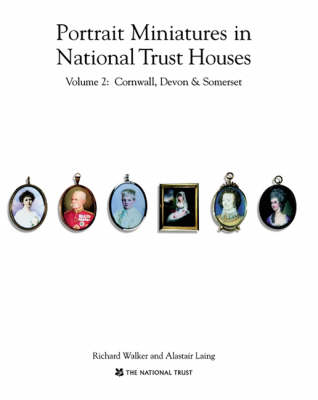 Portrait Miniatures in National Trust Houses: v.2: Cornwall, Devon and Somerset