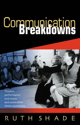 Communication Breakdowns: Theatre, Performance, Rock Music and Some Other Welsh Assemblies