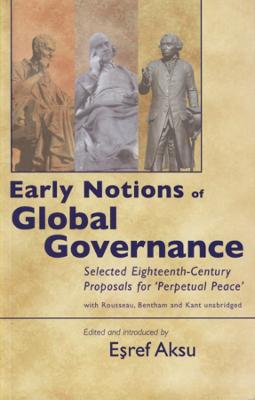 Early Notions of Global Governance: Selected Eighteenth-century Proposals for 'perpetual Peace' - with Rousseau, Bentham and Kant Unabridged