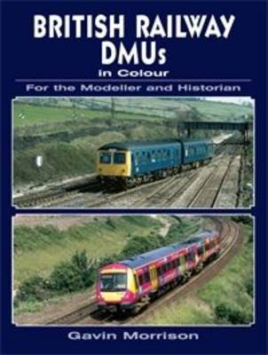 British Railway DMU's in Colour for the Modeller and Historian