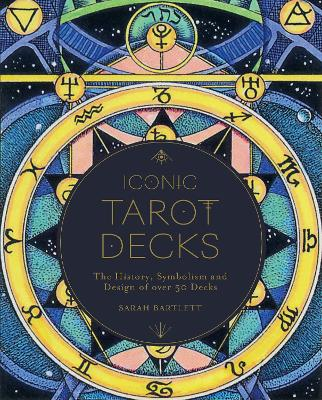 The Book of Tarot Decks: The History, Symbolism and Design of over 50 Iconic Decks