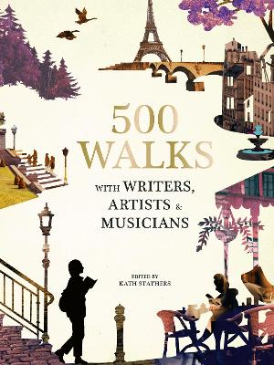 Discover the World in 500 Walks: with Writers, Artists and Musicians