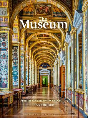 The Museum: The history and architecture of the world's most iconic cultural spaces