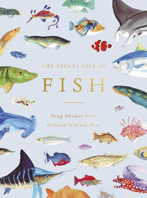 The Secret Life of Fish: The Astonishing Truth about our Aquatic Cousins